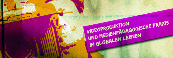 Qualifizierungsreihe Videoproduktion und medienpädagogische Praxis im Globalen Lernen_590x200